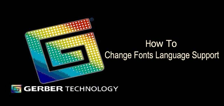 Hướng Dẫn Thay Đổi Fonts Language Support Gerber Accumark 3