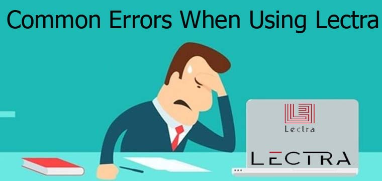 Common erros when using Lectra